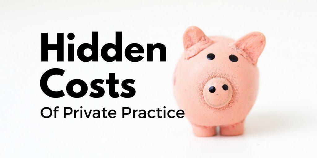 hidden costs of private practice