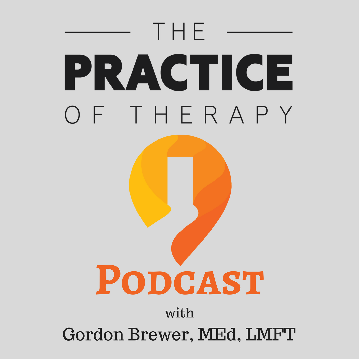 The Practice of Therapy Podcast with Gordon Brewer, LMFT