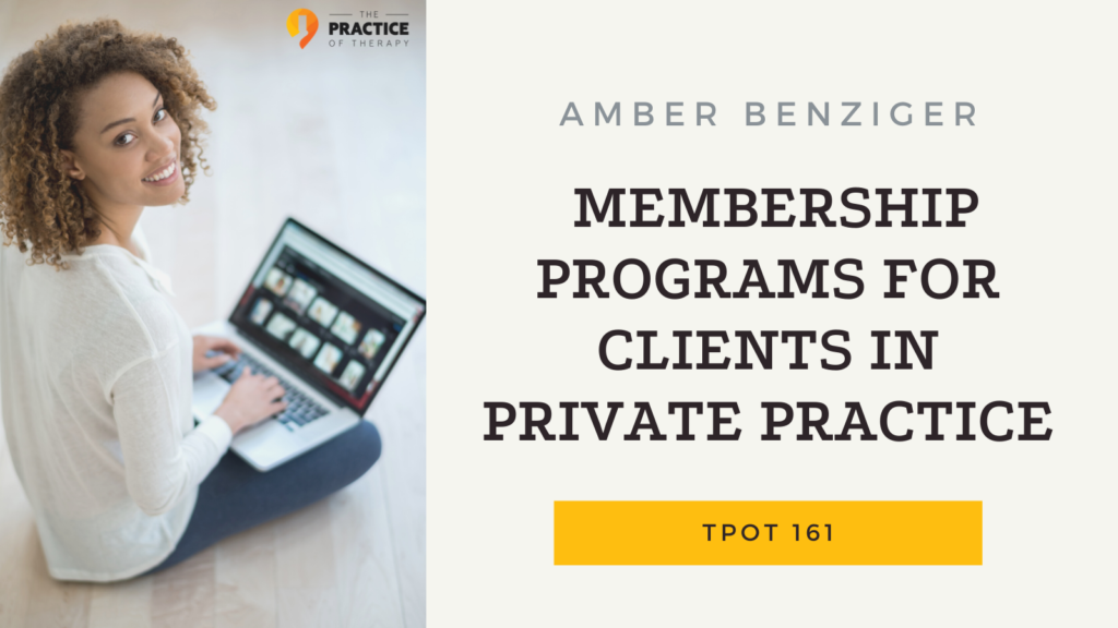 Amber Benziger | Membership Programs For Clients In Private Practice | TPOT 161