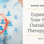Susan Orenstein | Expanding Your Niche Outside The Therapy Room | TPOT 162