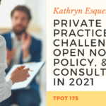 Kathryn Esquer | Private Practice Challenges, Open Note Policy, & Consulting in 2021 | TPOT 175