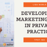 Lisa Noble Developing A Marketing Plan in Private Practice TPOT 180