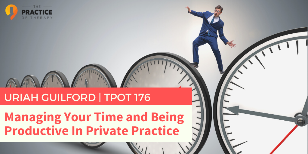 Managing Your Time and Being Productive In Private Practice