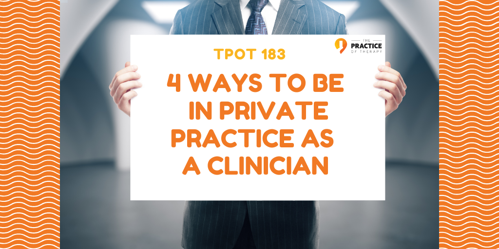 4 Ways To Be In Private Practice as a Clinician   TPOT 183