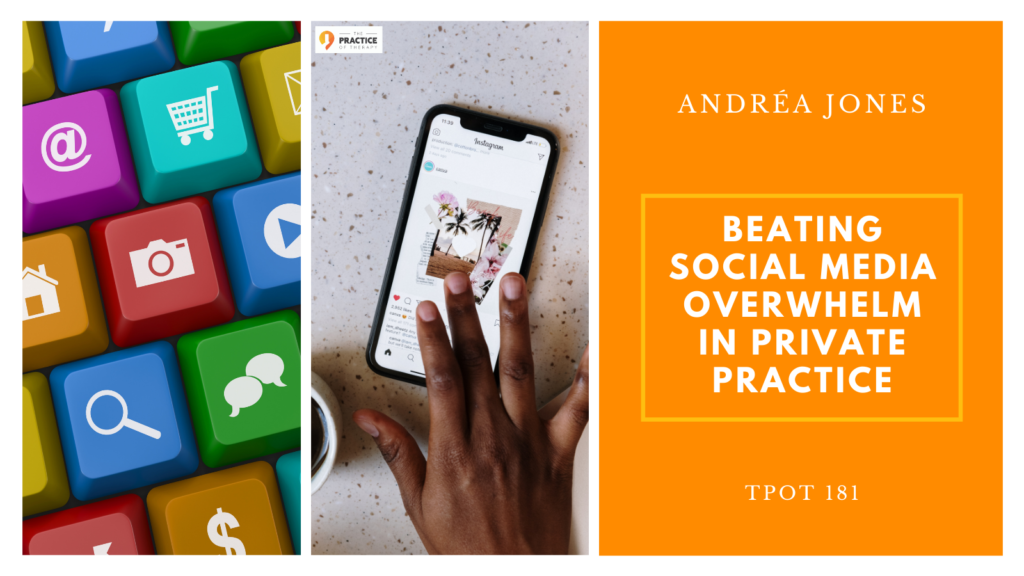 Beating Social Media Overwhelm in Private Practice