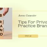 Aaron Carpenter | Tips For Private Practice Branding | TPOT 186