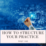 How To Structure Your Practice | TPOT 192