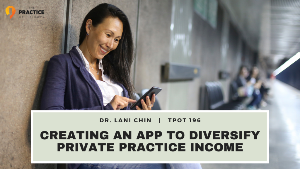Dr. Lani Chin | Creating An App To Diversify Private Practice Income | TPOT 196